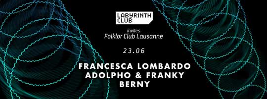 Francesca Lombardo. Labyrinth invites Folklor Club Lausanne | Labyrinth Club - 23/06/2018