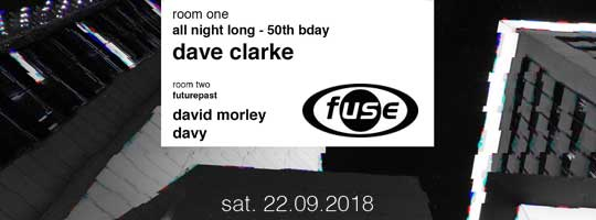 Dave Clarke all night - Futurepast w David Morley | Fuse - 22/09/2018
