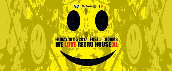We Love Retro House : We Love Retro House XL - 19/05/2017