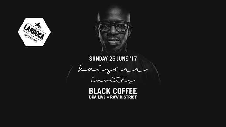 Kaiserr invites Black Coffee - 25/06/2017 | La Rocca