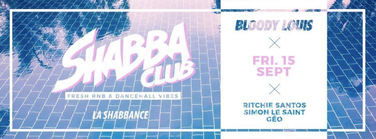 SHABBA CLUB - 15/09/2017 | Bloody Louis