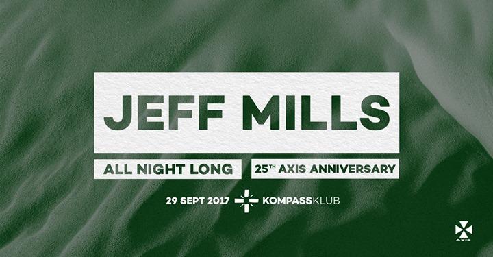 Jeff Mills - All Night Long - 25th Axis Anniversary - 29/09/2017 | Kompass