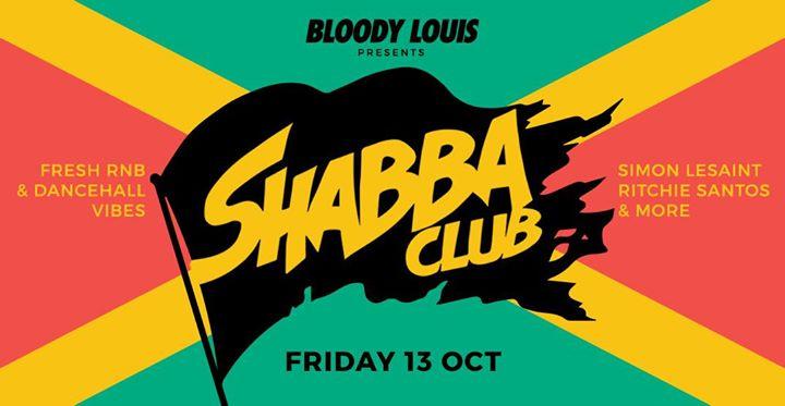 SHABBA CLUB - 13/10/2017 | Bloody Louis
