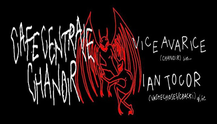 party Chanoir // cafe central with Ian Tocor + Vice Avarice